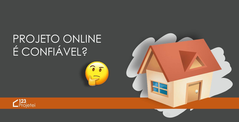 Projeto feito de forma online é confiável?