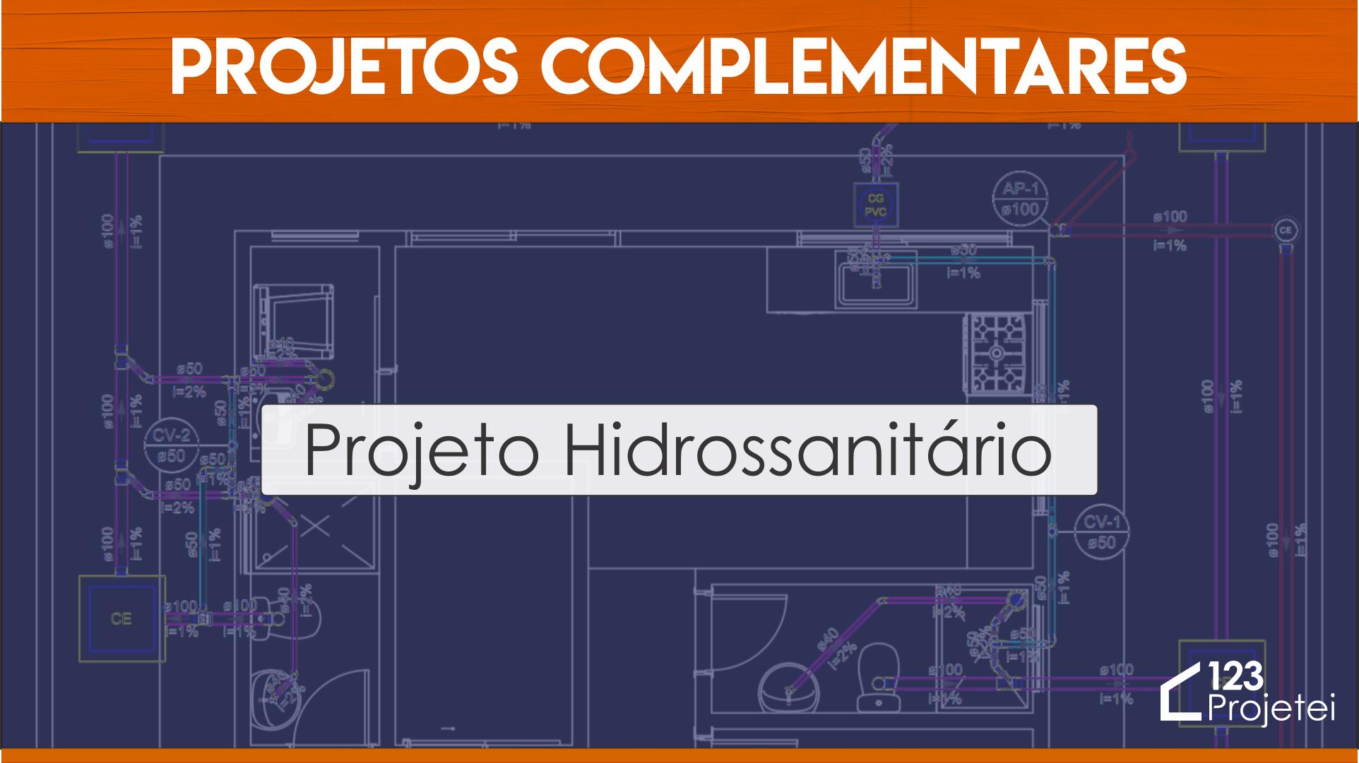 Projeto Hidrossanitário: Conheça os Projetos Complementares