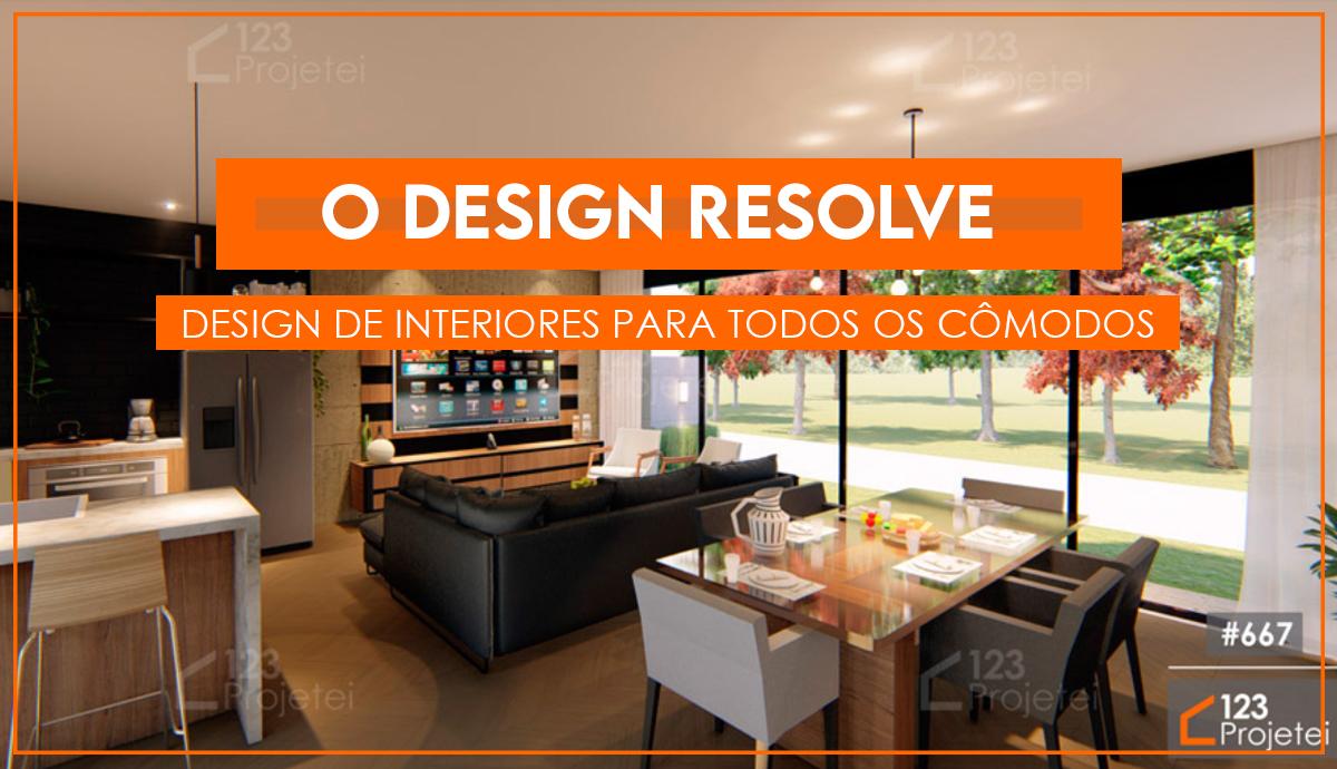 Design de interiores resolve: dicas para os cômodos da sua casa