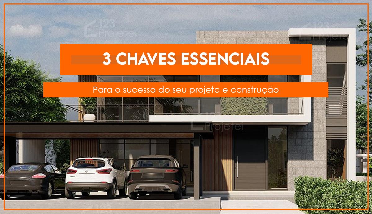 3 chaves essenciais para o sucesso do seu projeto e construção